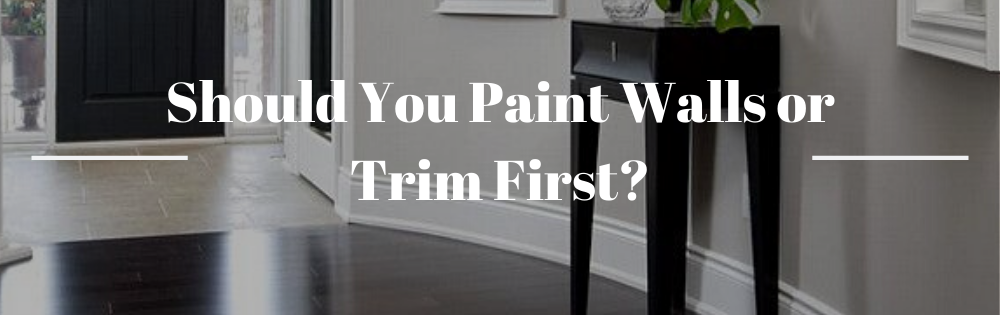 Should You Paint Walls or Trim First