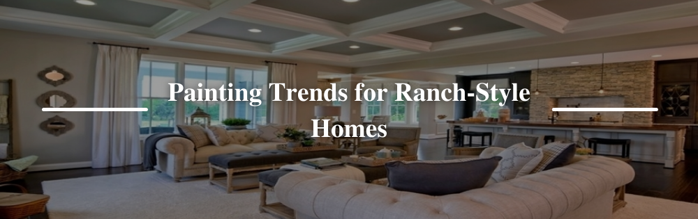 Painting Trends for Ranch-Style Homes