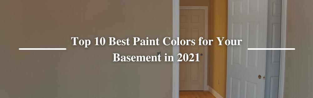 Top 10 Best Paint Colors for Your Basement (2021)